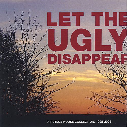 Let the Ugly Disappear: A Putloe House Collection