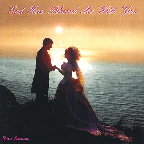 God Has Blessed Me With You - Don Brown | Songs, Reviews