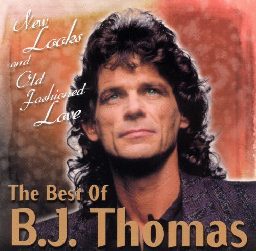 The Best of B.J. Thomas: New Looks and Old Fashioned Love