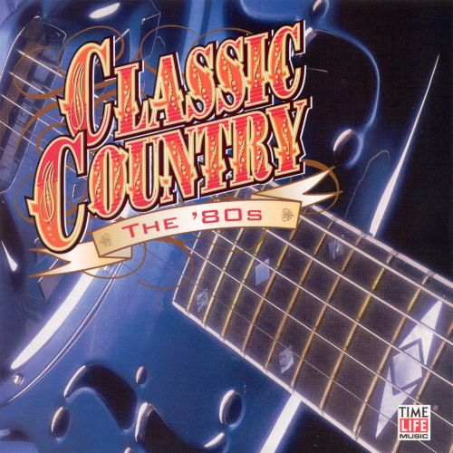 Classic Country: The '80s