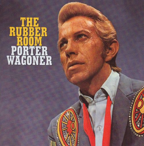 Rubber Room: The Haunting Poetic Songs of Porter Wagoner 1966-1977