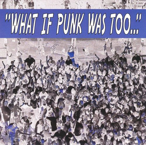 What If Punk Was Too...