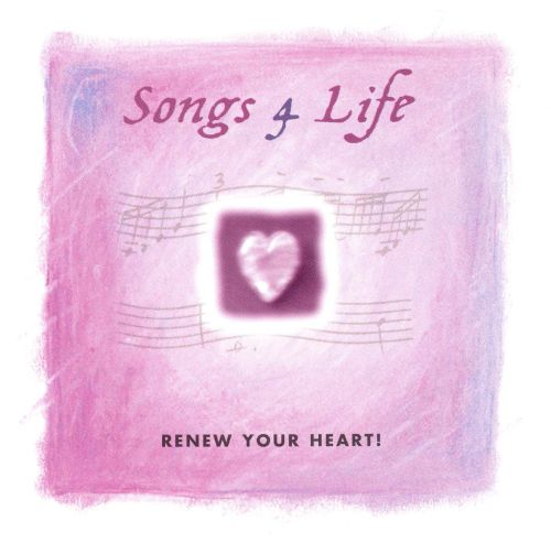 Songs 4 Life: Renew Your Heart