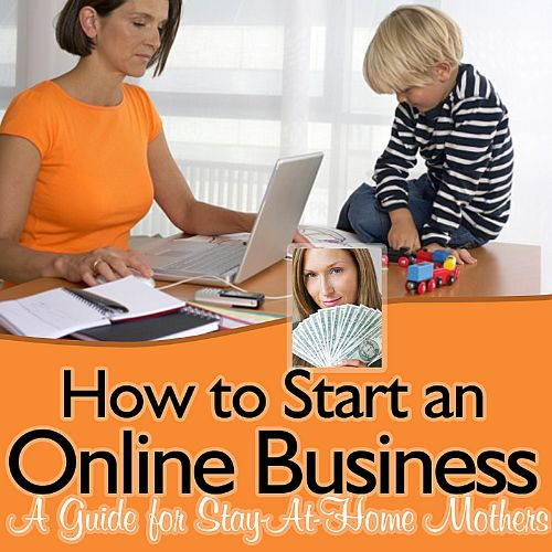 How to Start an Online Business - A Guide for Stay-At-Home Mothers