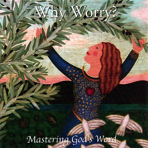 Why Worry? : Mastering God's Word