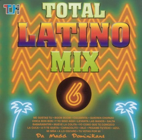 Da Madd Dominicans Total Latino Mix, Vol. 6