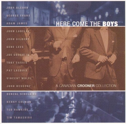 Here Come the Boys: A Canadian Crooner Collection