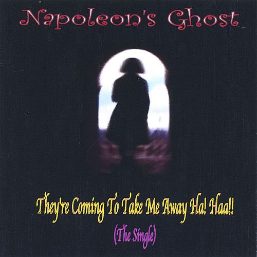 they re coming to take me away ha haa napoleon s ghost songs