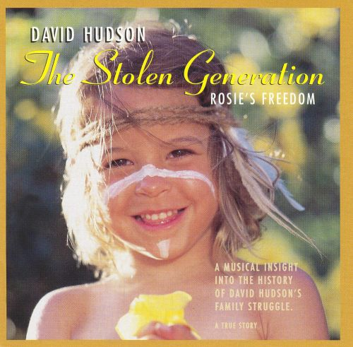 The Stolen Generation Rosie's Freedom: A Musical Insight into the History of David Huds