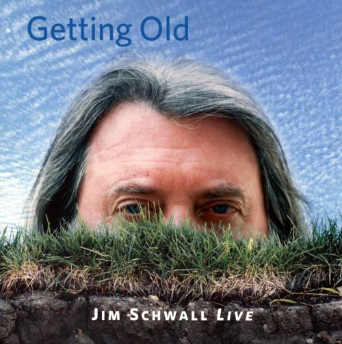 Getting Old: Jim Schwall Live