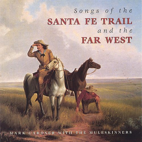 Songs of the Santa Fe Trail and the Far West