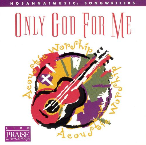 Live Praise and Worship: Only God for Me
