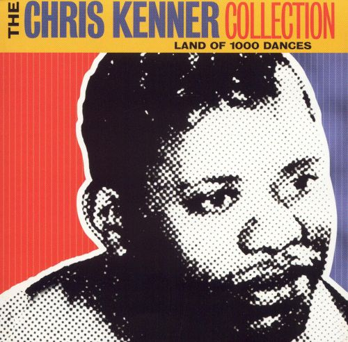 The Chris Kenner Collection: Land of 1000 Dances