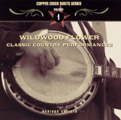 Wildwood Flower: Classic Country Performances