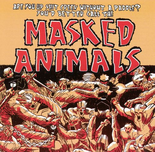 Are You Up Shit Creek Without A Paddle? You'd Better Call The Masked Animals