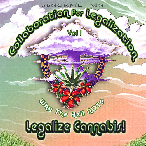 Collaboration for Legalization, Vol. 1: Why the Hell Not? Legalize Cannabis!