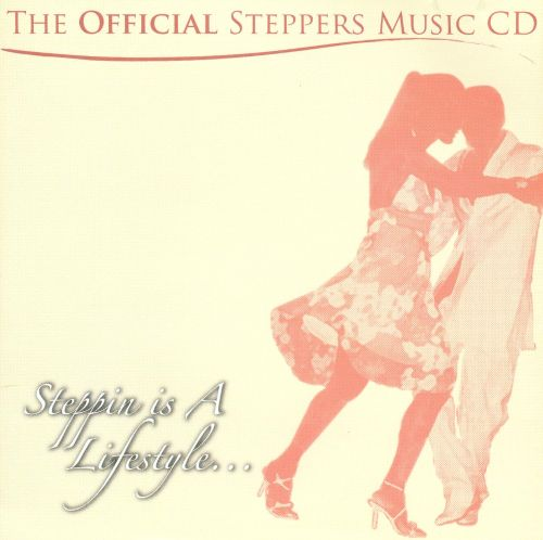The Official Steppers Music: Steppin' Is a Lifestyle