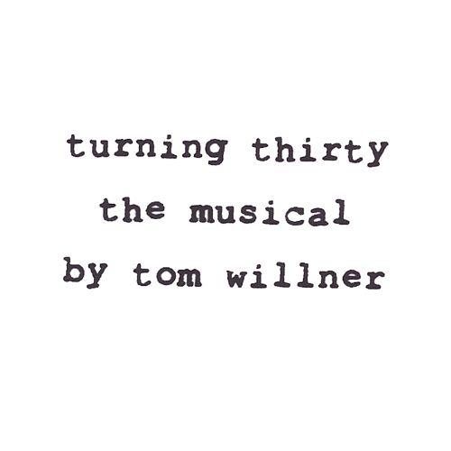 Turning Thirty: The Musical