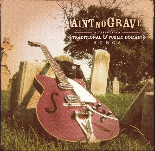 Ain't No Grave: A Tribute to Traditional & Public Domain Songs