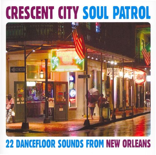 Crescent City Soul Patrol: 22 Dancefloor Sounds from New Orleans