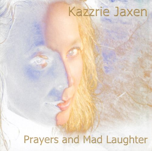 Prayers and Mad Laughter