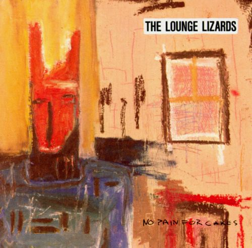 No Pain For Cakes The Lounge Lizards Songs Reviews