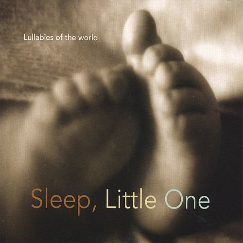 Sleep Little One, Lullabies of the World