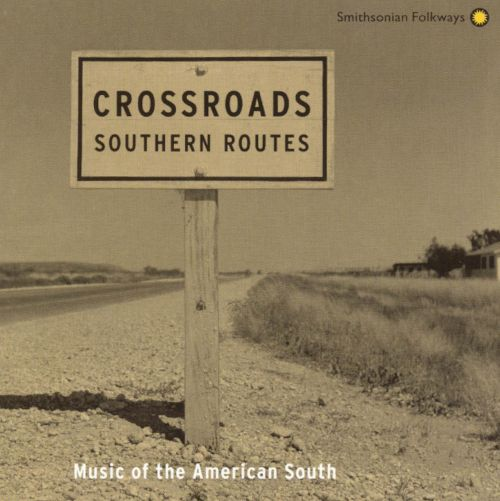 Crossroads: Southern Routes--Music of the American South
