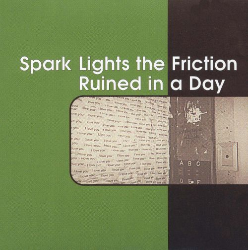 Spark Lights the Friction/Ruined in a Day [Split CD]