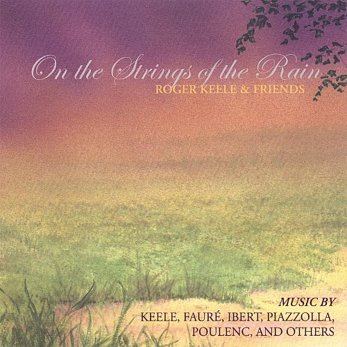 On the Strings of the Rain: Roger Keele and Friends