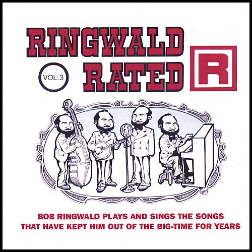 Ringwald Rated R, Vol. 3: Bob Ringwald Plays and Sings the Music That Has Kept Him out
