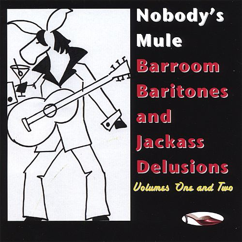 Barroom Baritones and Jackass Delusions, Vol. 1-2