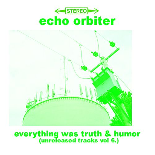 Everything Was Truth and Humor: Unreleased Tracks, Vol. 6