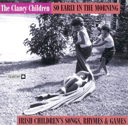 so early in the morning irish children 39 s songs rhymes games clancy children songs. Black Bedroom Furniture Sets. Home Design Ideas