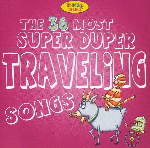 36 of the Most Super Duper Traveling Songs