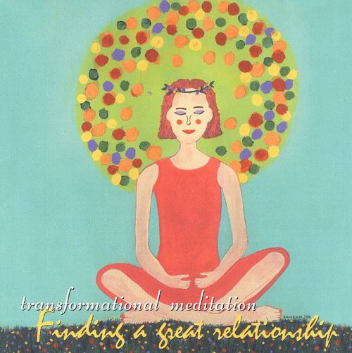Transformational Meditation for Finding a Great Relationship