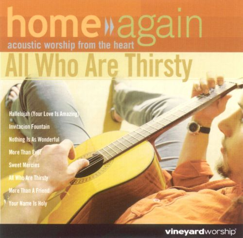 Home Again: All Who Are Thirsty