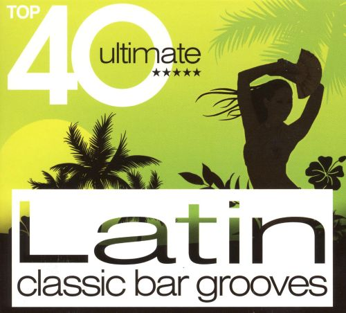 Top 40 Ultimate Latin: Classic Bar Grooves