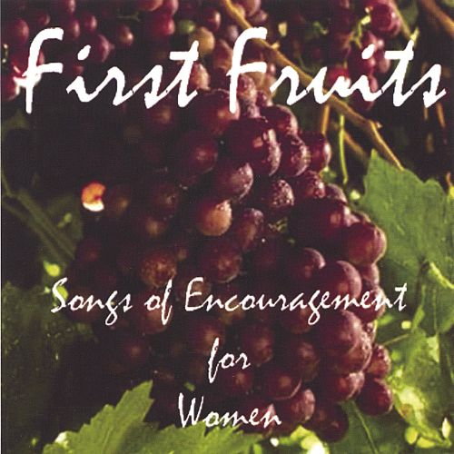 First Fruits: Songs of Encouragement for Women