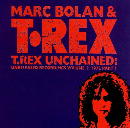 T. Rex Unchained: Unreleased Recordings, Vol. 1: 1972, Pt. 1