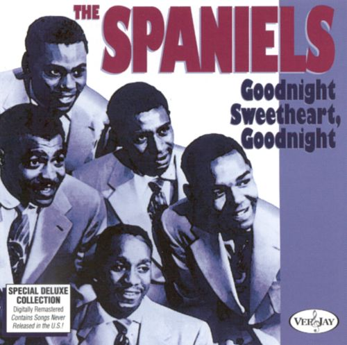 Goodnight Sweetheart Goodnight Single The Spaniels Songs