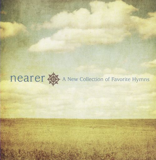 Nearer: A New Collection Of Favorites Hymns