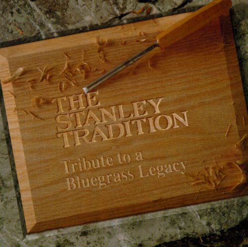 The Stanley Tradition: Tribute to a Bluegrass Legacy
