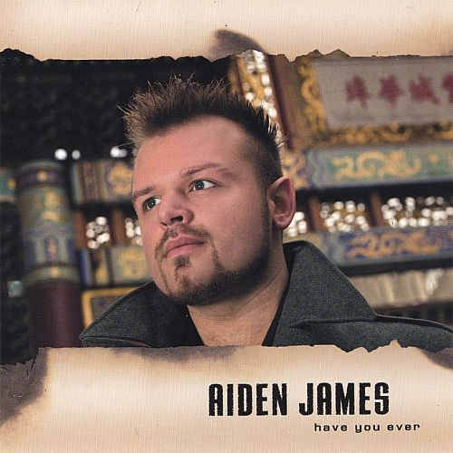 Have You Ever - Aiden James | Songs, Reviews, Credits | AllMusic