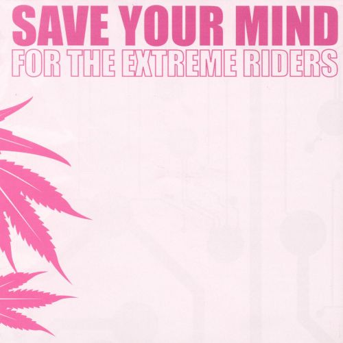 Save Your Mind for the Extreme Riders