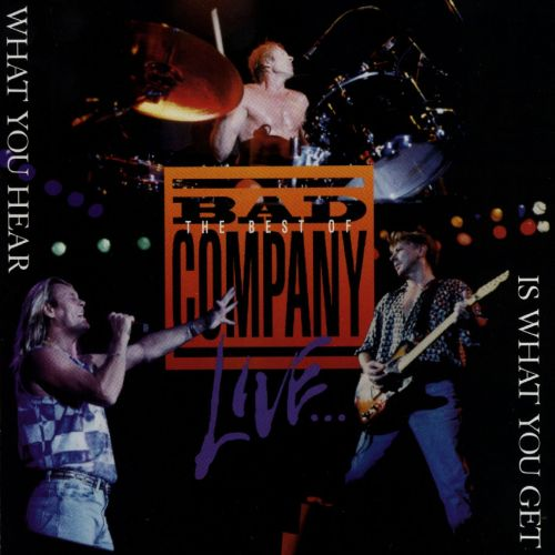 the best of bad company live what you hear is what you get bad company songs reviews. Black Bedroom Furniture Sets. Home Design Ideas