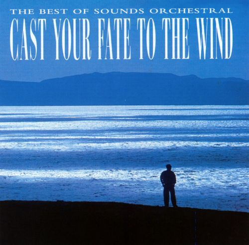 The Best of Sounds Orchestral: Cast Your Fate to the Wind