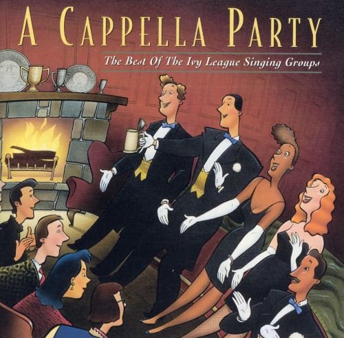 A Cappella Party: Best of the Ivy League Singing Groups