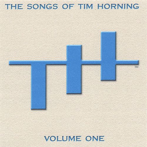 The Songs of Tim Horning, Vol. 1