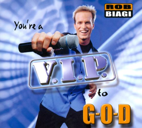 You're a V.I.P. to G-O-D